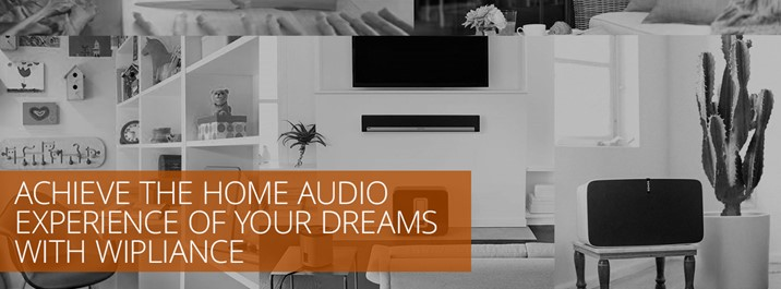 Achieve the Home Audio Experience of Your Dreams With Wipliance