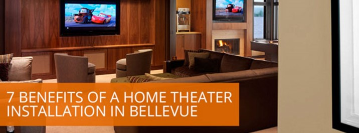 7 benefits of a Home Theater Installation in Bellevue