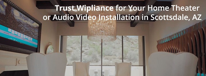 Trust Wipliance for Your Home Theater or Audio Video Installation in Scottsdale, AZ